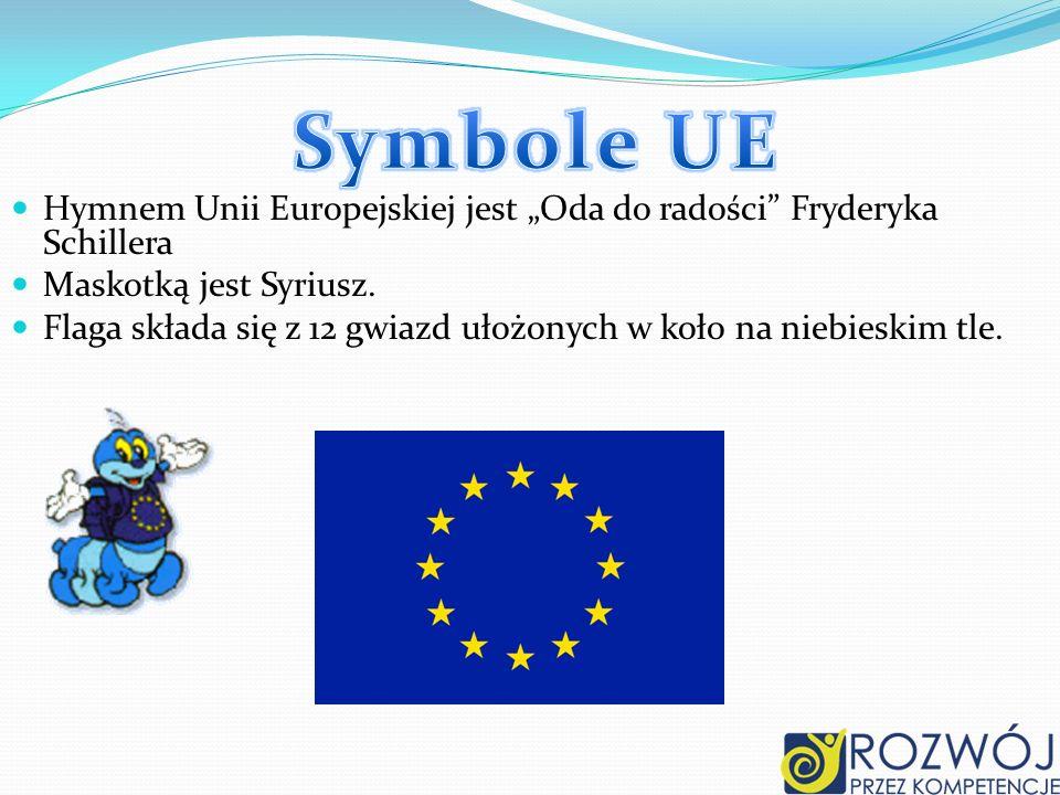 Hymnem Unii Europejskiej jest Oda do radości Fryderyka Schillera Maskotką jest Syriusz. Flaga składa się z 12 gwiazd ułożonych w koło na niebieskim tl