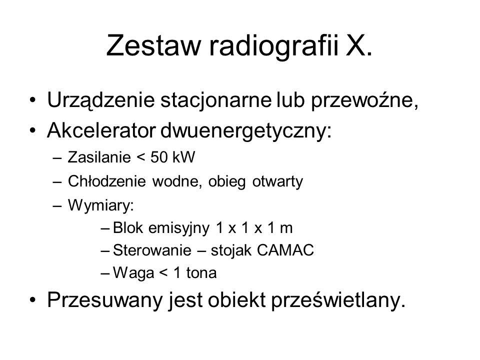 Zestaw radiografii X. Urządzenie stacjonarne lub przewoźne, Akcelerator dwuenergetyczny: –Zasilanie < 50 kW –Chłodzenie wodne, obieg otwarty –Wymiary: