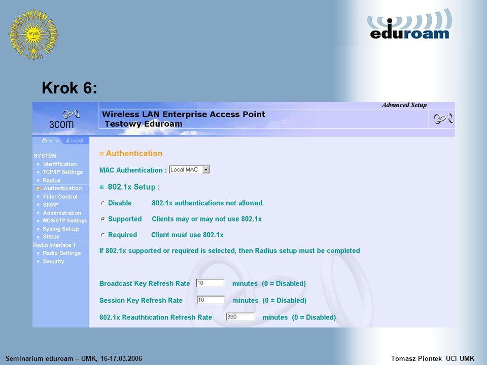 Seminarium eduroam – UMK, 16-17.03.2006Tomasz Piontek UCI UMK Krok 6: