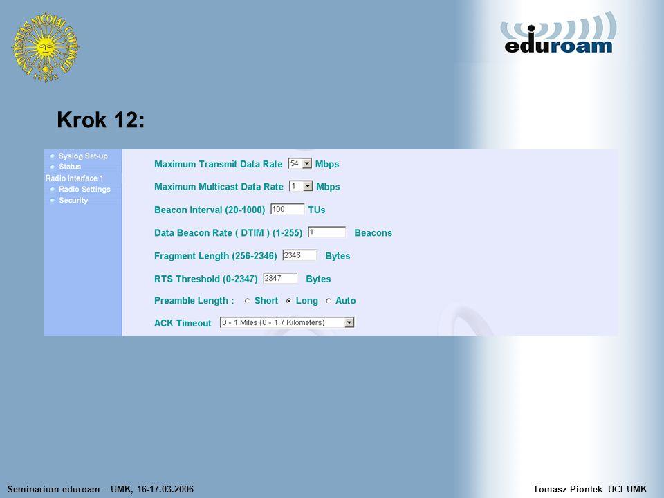 Seminarium eduroam – UMK, 16-17.03.2006Tomasz Piontek UCI UMK Krok 12: