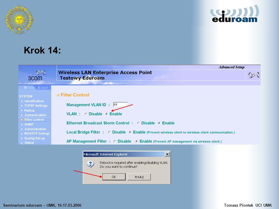Seminarium eduroam – UMK, 16-17.03.2006Tomasz Piontek UCI UMK Krok 14:
