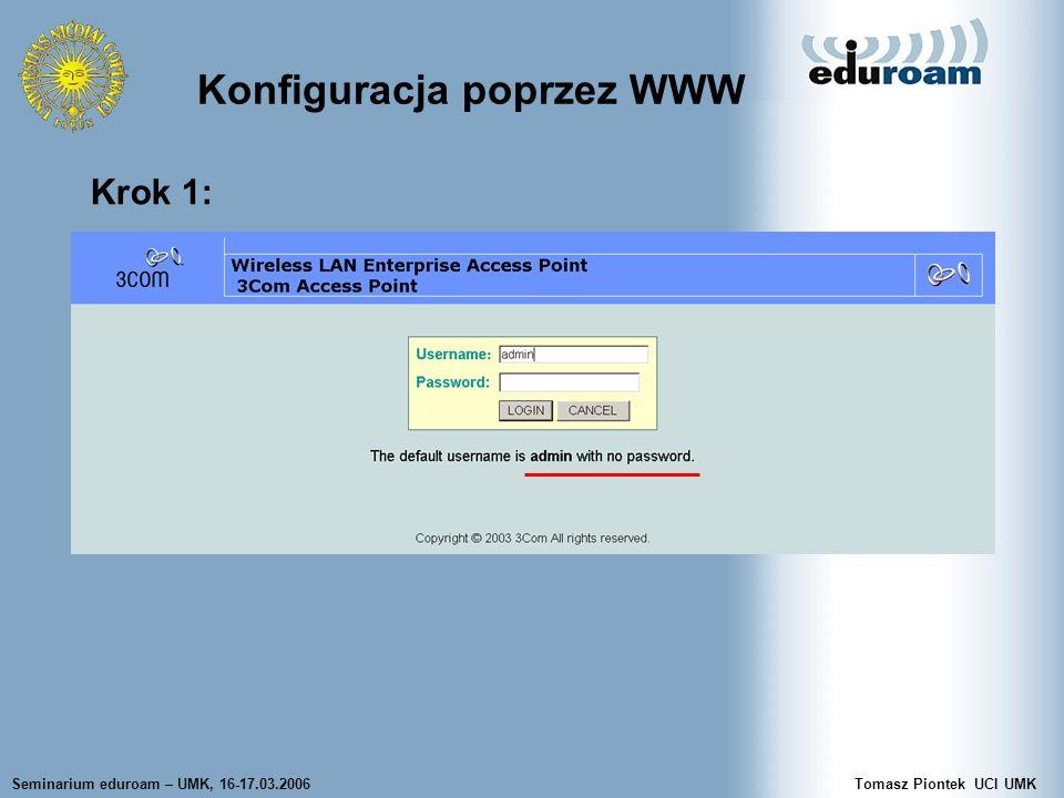 Seminarium eduroam – UMK, 16-17.03.2006Tomasz Piontek UCI UMK Skonfigurowaliśmy 3Com 7250 Podłączamy AP do Switcha do portu z tagowanym VLANem 44.