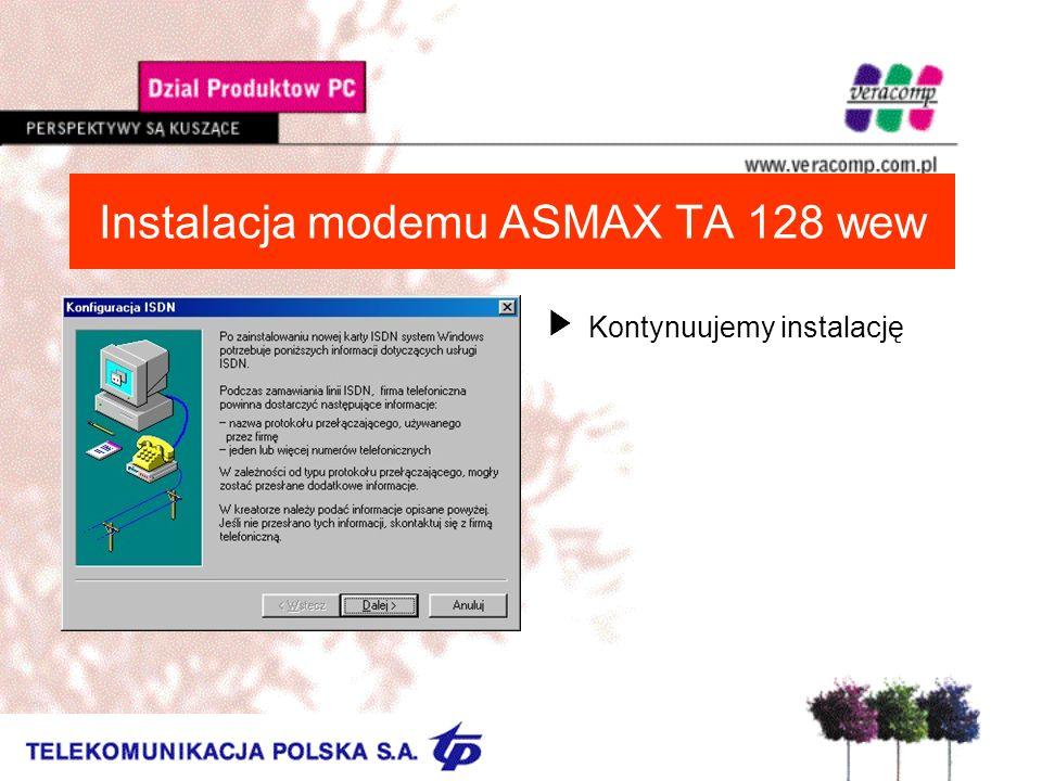 Instalacja modemu ASMAX TA 128 wew UKontynuujemy instalację