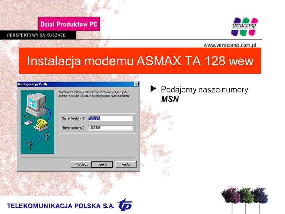 Instalacja modemu ASMAX TA 128 wew MSN UPodajemy nasze numery MSN