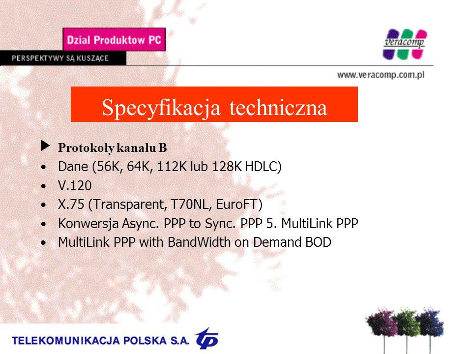 Specyfikacja techniczna UProtokoły kanału B Dane (56K, 64K, 112K lub 128K HDLC) V.120 X.75 (Transparent, T70NL, EuroFT) Konwersja Async. PPP to Sync.
