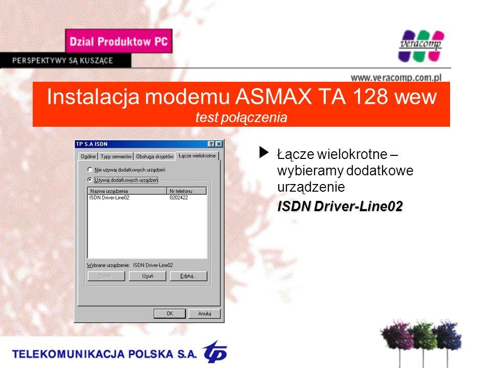 Instalacja modemu ASMAX TA 128 wew test połączenia UŁącze wielokrotne – wybieramy dodatkowe urządzenie ISDN Driver-Line02