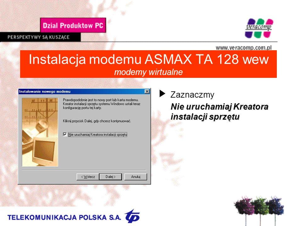 Instalacja modemu ASMAX TA 128 wew modemy wirtualne UZaznaczmy Nie uruchamiaj Kreatora instalacji sprzętu
