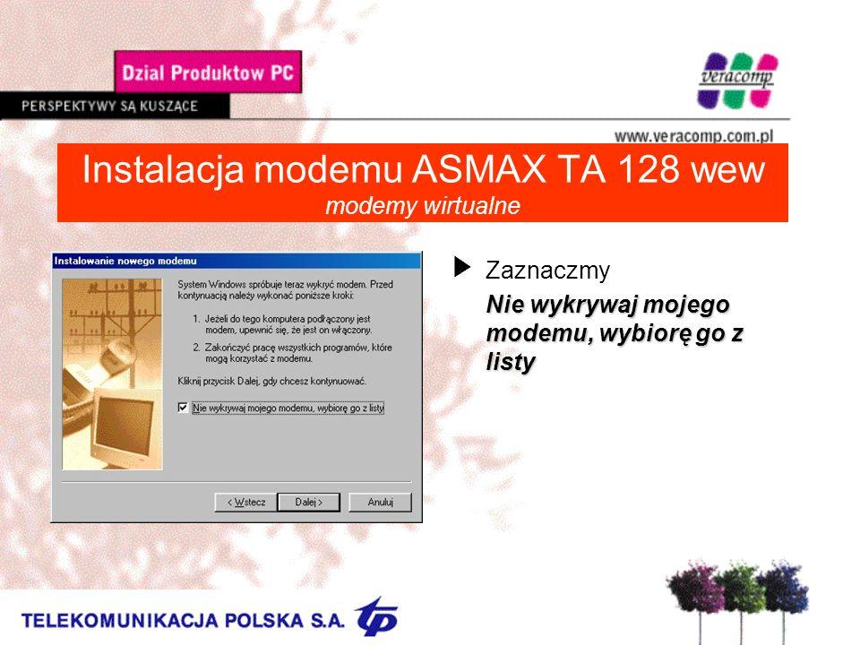 Instalacja modemu ASMAX TA 128 wew modemy wirtualne UZaznaczmy Nie wykrywaj mojego modemu, wybiorę go z listy
