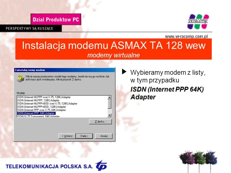 Instalacja modemu ASMAX TA 128 wew modemy wirtualne UWybieramy modem z listy, w tym przypadku ISDN (Internet PPP 64K) Adapter