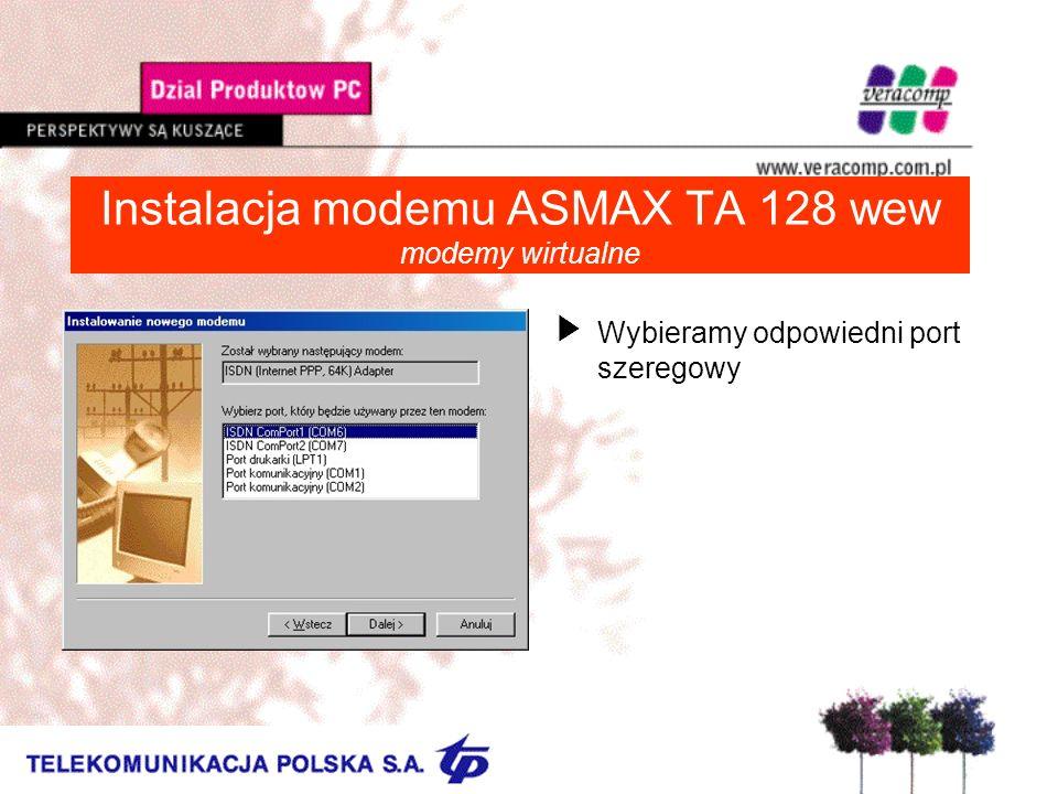 Instalacja modemu ASMAX TA 128 wew modemy wirtualne UWybieramy odpowiedni port szeregowy