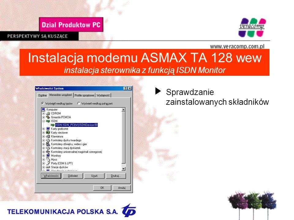 Instalacja modemu ASMAX TA 128 wew instalacja sterownika z funkcją ISDN Monitor USprawdzanie zainstalowanych składników
