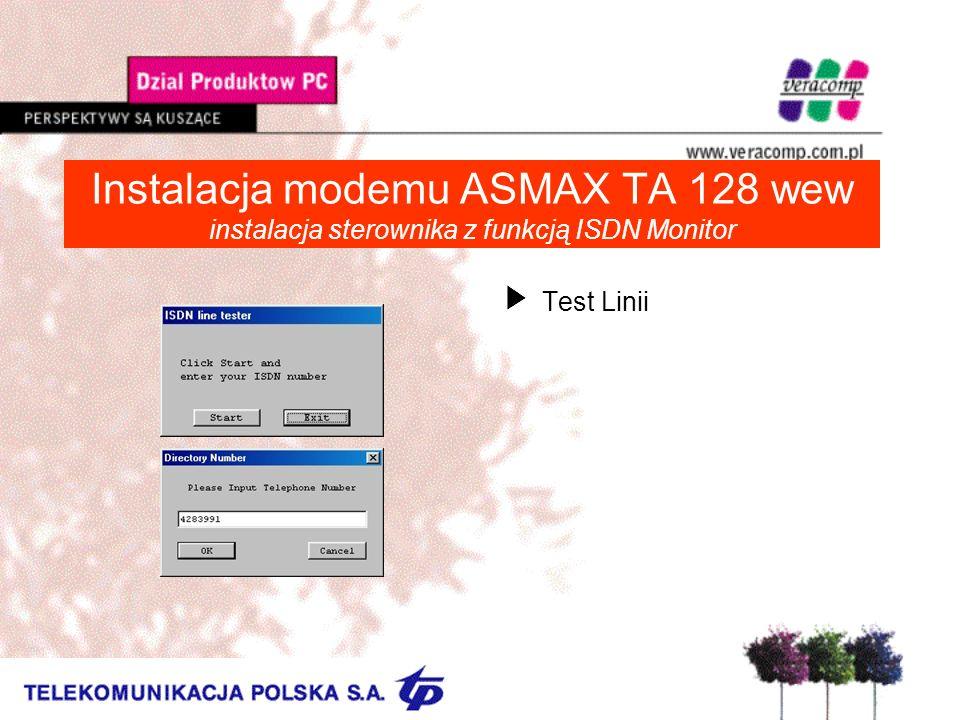 Instalacja modemu ASMAX TA 128 wew instalacja sterownika z funkcją ISDN Monitor UTest Linii