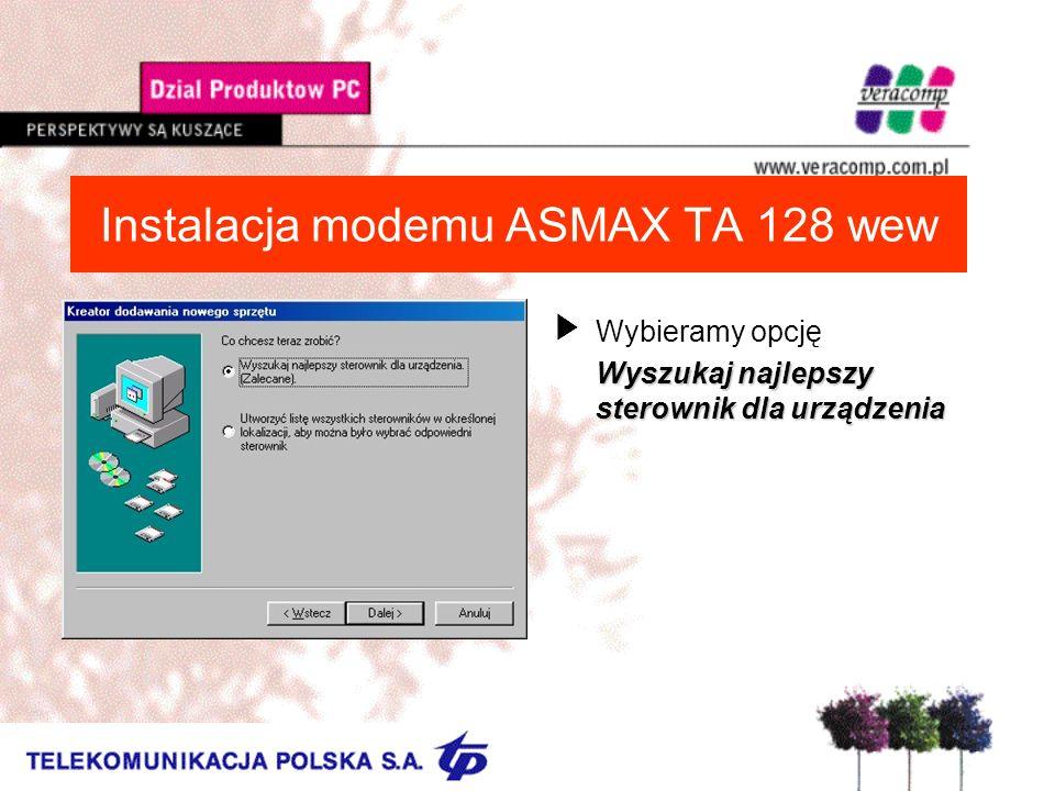 Instalacja modemu ASMAX TA 128 wew instalacja sterownika z funkcją ISDN Monitor UDodatkowe funkcje nowego sterownika