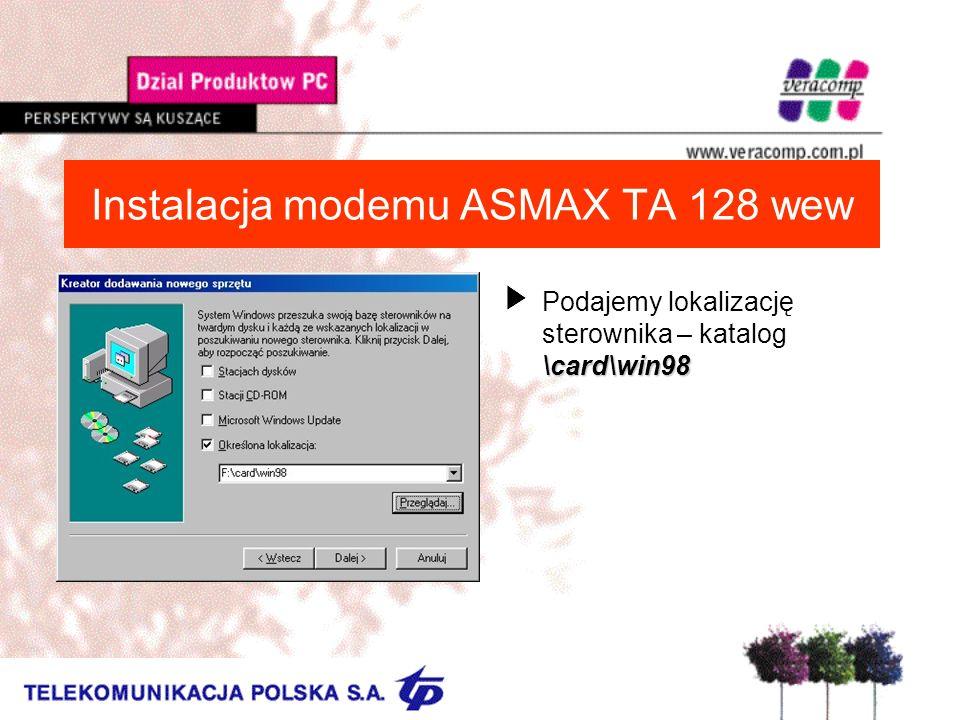 Instalacja modemu ASMAX TA 128 wew \card\win98 UPodajemy lokalizację sterownika – katalog \card\win98