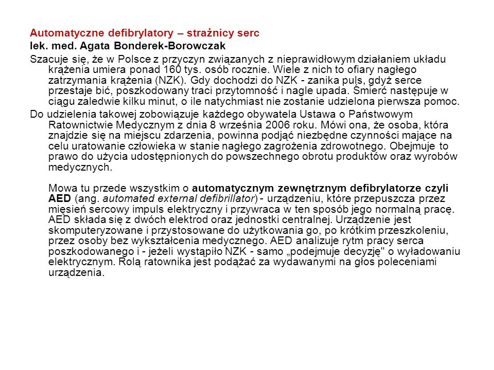 Automatyczne defibrylatory – strażnicy serc lek. med. Agata Bonderek-Borowczak Szacuje się, że w Polsce z przyczyn związanych z nieprawidłowym działan