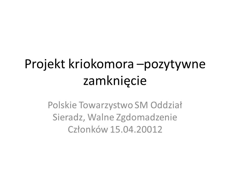 Projekt kriokomora –pozytywne zamknięcie Polskie Towarzystwo SM Oddział Sieradz, Walne Zgdomadzenie Członków 15.04.20012