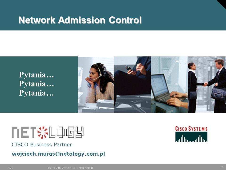 22 © 2006 Cisco Systems, Inc. All rights reserved.SEC Network Admission Control Pytania… Pytania… Pytania… CISCO Business Partner wojciech.muras@netol