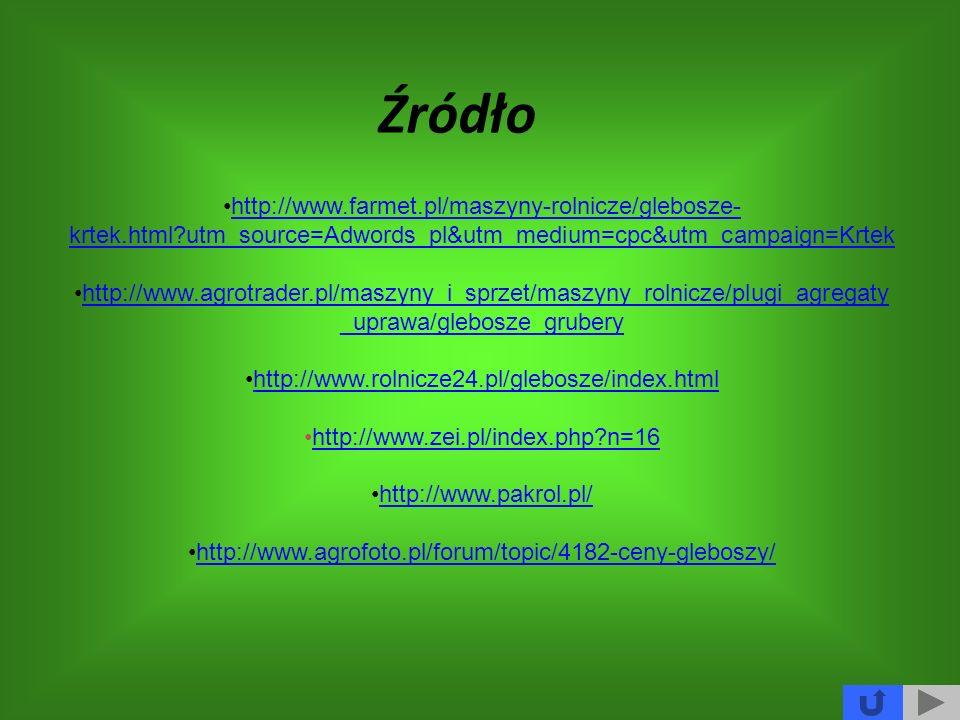 Źródło http://www.farmet.pl/maszyny-rolnicze/glebosze- krtek.html?utm_source=Adwords_pl&utm_medium=cpc&utm_campaign=Krtekhttp://www.farmet.pl/maszyny-