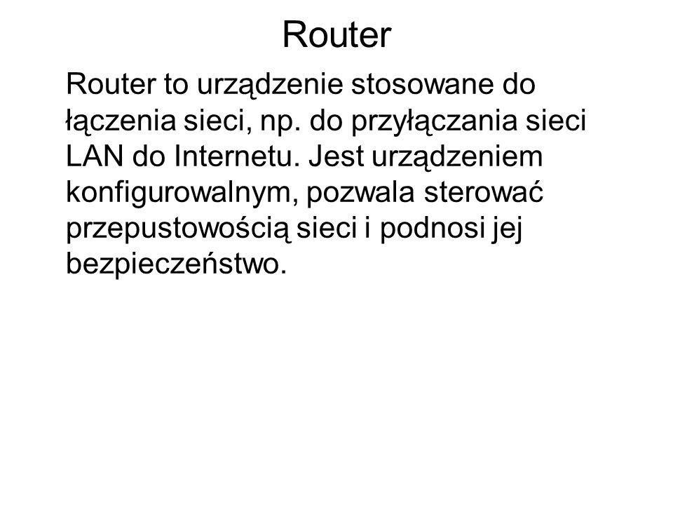 Router Router to urządzenie stosowane do łączenia sieci, np.