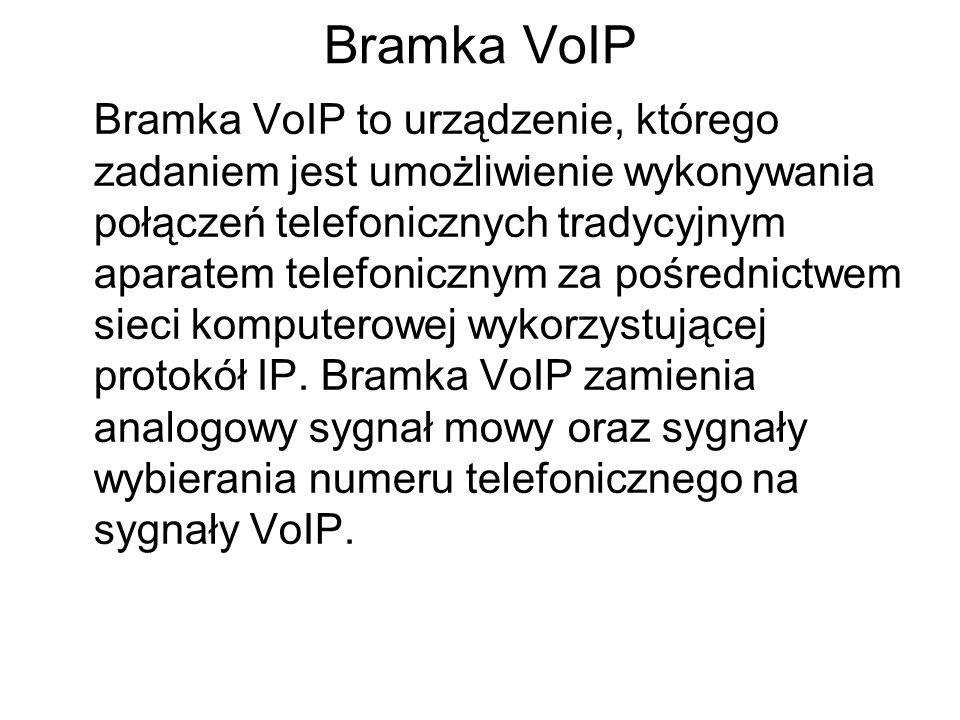 Bramka VoIP Bramka VoIP to urządzenie, którego zadaniem jest umożliwienie wykonywania połączeń telefonicznych tradycyjnym aparatem telefonicznym za pośrednictwem sieci komputerowej wykorzystującej protokół IP.