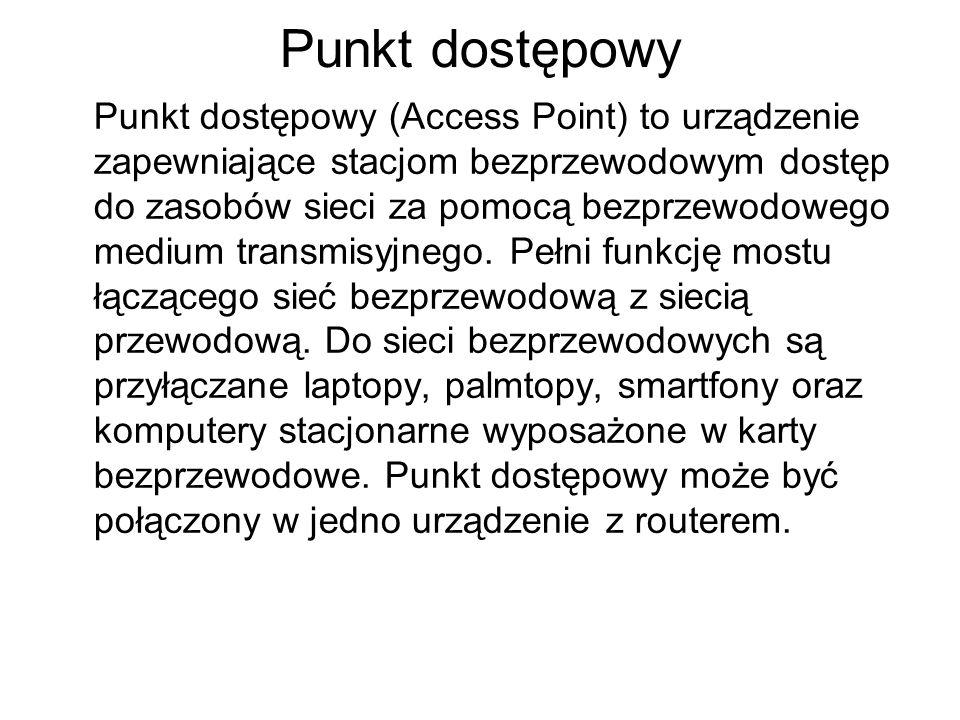 Punkt dostępowy Punkt dostępowy (Access Point) to urządzenie zapewniające stacjom bezprzewodowym dostęp do zasobów sieci za pomocą bezprzewodowego medium transmisyjnego.