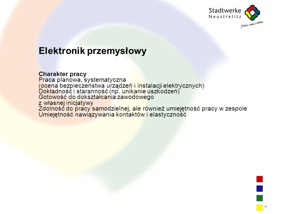 | 12 * Elektronik przemysłowy Charakter pracy Praca planowa, systematyczna (ocena bezpieczeństwa urządzeń i instalacji elektrycznych) Dokładność i staranność (np.