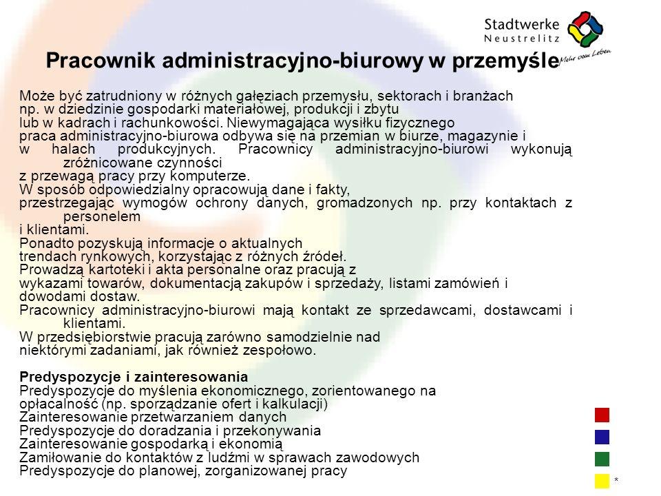 | 15 * Pracownik administracyjno-biurowy w przemyśle Może być zatrudniony w różnych gałęziach przemysłu, sektorach i branżach np. w dziedzinie gospoda