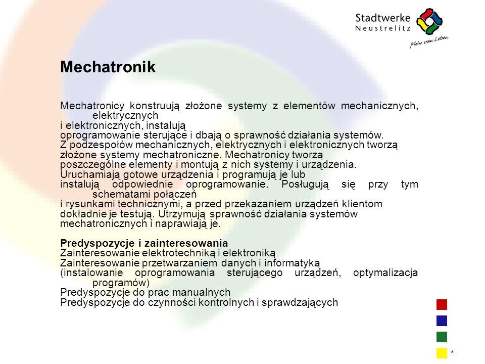 | 5| 5| 5| 5 * Mechatronik Mechatronicy konstruują złożone systemy z elementów mechanicznych, elektrycznych i elektronicznych, instalują oprogramowanie sterujące i dbają o sprawność działania systemów.