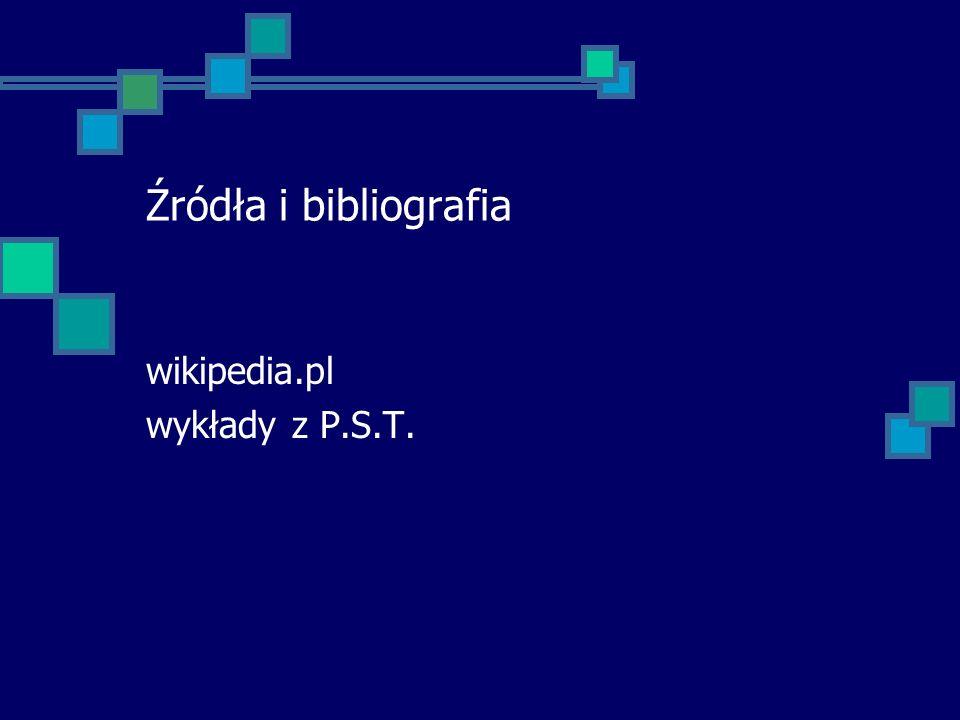 Źródła i bibliografia wikipedia.pl wykłady z P.S.T.