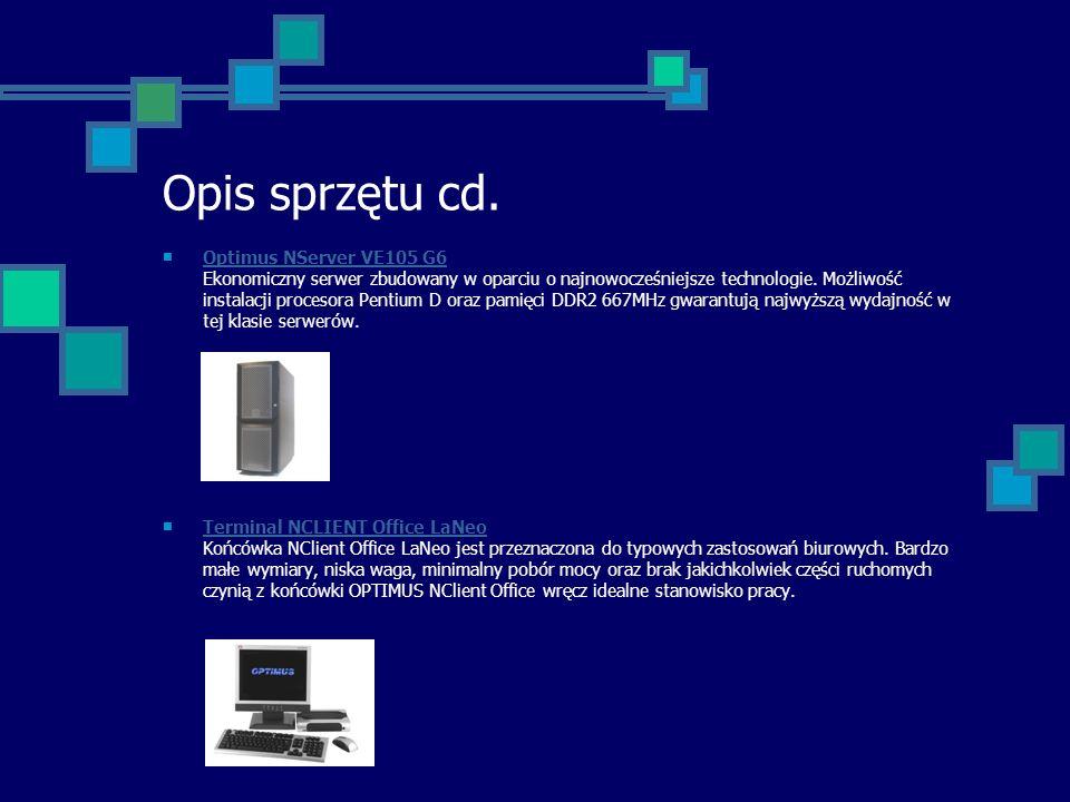 Opis sprzętu cd. Optimus NServer VE105 G6 Ekonomiczny serwer zbudowany w oparciu o najnowocześniejsze technologie. Możliwość instalacji procesora Pent