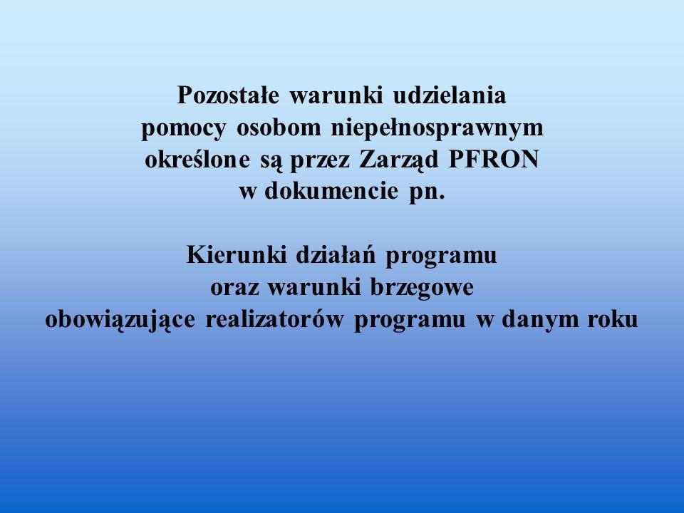 Pozostałe warunki udzielania pomocy osobom niepełnosprawnym określone są przez Zarząd PFRON w dokumencie pn. Kierunki działań programu oraz warunki br