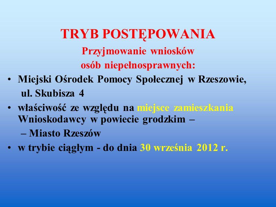 TRYB POSTĘPOWANIA Przyjmowanie wniosków osób niepełnosprawnych: Miejski Ośrodek Pomocy Społecznej w Rzeszowie, ul. Skubisza 4 właściwość ze względu na