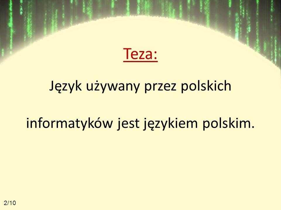 Język używany przez polskich informatyków jest językiem polskim. Teza: 2/10