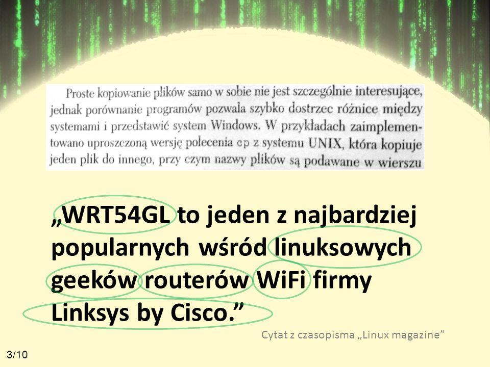 WRT54GL to jeden z najbardziej popularnych wśród linuksowych geeków routerów WiFi firmy Linksys by Cisco. Cytat z czasopisma Linux magazine 3/10