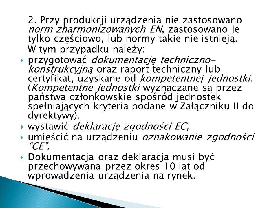 2. Przy produkcji urządzenia nie zastosowano norm zharmonizowanych EN, zastosowano je tylko częściowo, lub normy takie nie istnieją. W tym przypadku n