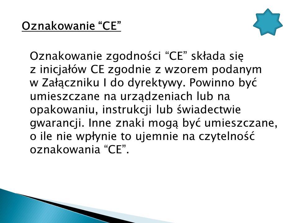 Oznakowanie CE Oznakowanie zgodności CE składa się z inicjałów CE zgodnie z wzorem podanym w Załączniku I do dyrektywy. Powinno być umieszczane na urz