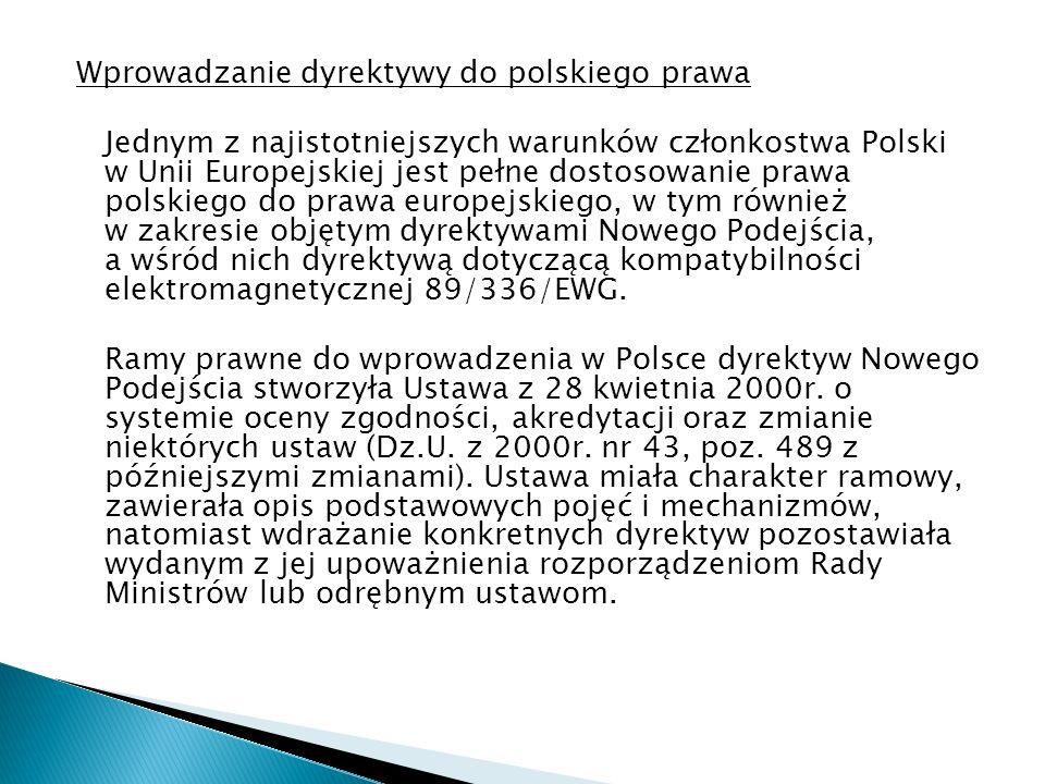 Wprowadzanie dyrektywy do polskiego prawa Jednym z najistotniejszych warunków członkostwa Polski w Unii Europejskiej jest pełne dostosowanie prawa pol