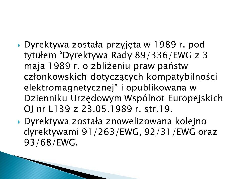 Dyrektywa została przyjęta w 1989 r. pod tytułem Dyrektywa Rady 89/336/EWG z 3 maja 1989 r. o zbliżeniu praw państw członkowskich dotyczących kompatyb