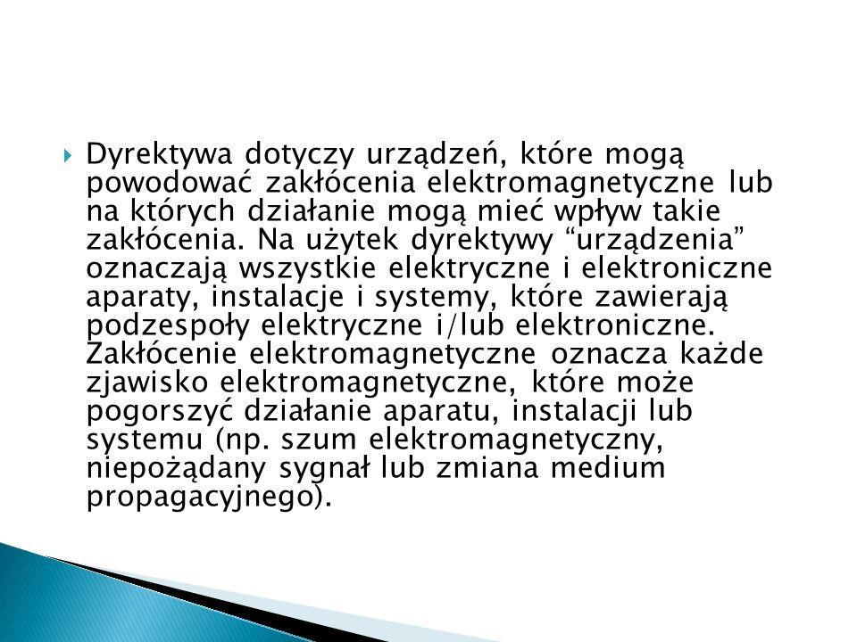 W Załączniku III do dyrektywy wymienione są przykładowo urządzenia, do których ma ona zastosowanie: domowe odbiorniki radiowe i telewizyjne, przemysłowe urządzenia produkcyjne, urządzenia radiokomunikacji ruchomej, komercyjne urządzenia radiokomunikacji ruchomej i radiotelefonii, aparaty i urządzenia medyczne i naukowe, urządzenia informatyczne, urządzenia gospodarstwa domowego i elektroniczne wyposażenie gospodarstw domowych, urządzenia radiowe lotnicze i morskie, elektroniczne urządzenia do nauczania, sieci i urządzenia telekomunikacyjne, dyfuzyjne nadajniki radiowe i telewizyjne, lampy fluoroscencyjne i inne źródła światła.