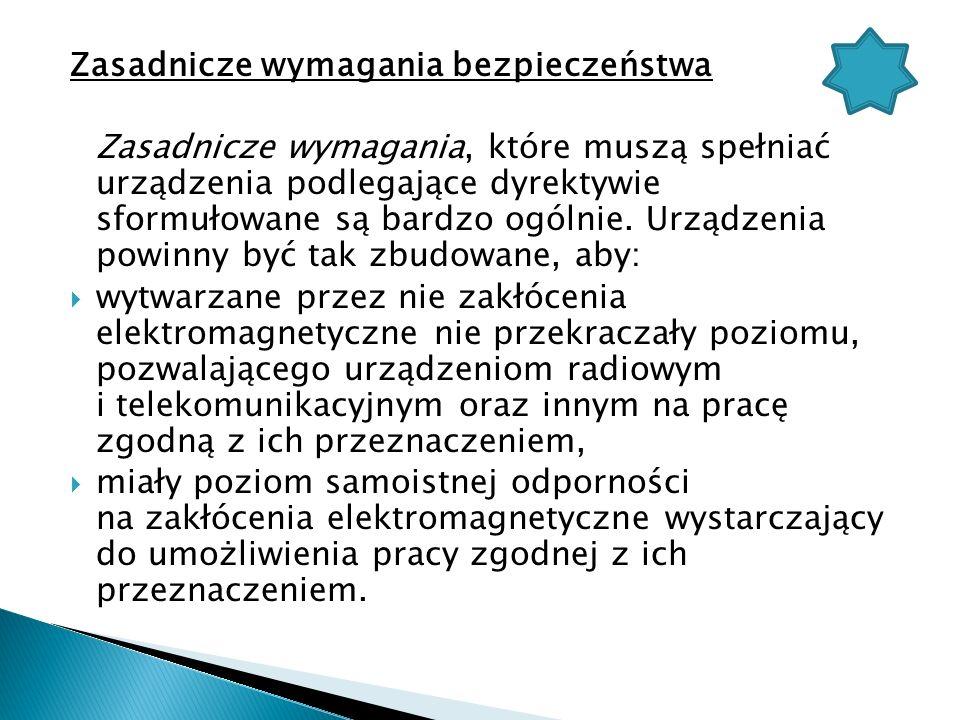 Wprowadzanie dyrektywy do polskiego prawa Jednym z najistotniejszych warunków członkostwa Polski w Unii Europejskiej jest pełne dostosowanie prawa polskiego do prawa europejskiego, w tym również w zakresie objętym dyrektywami Nowego Podejścia, a wśród nich dyrektywą dotyczącą kompatybilności elektromagnetycznej 89/336/EWG.