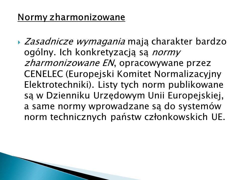 Normy zharmonizowane Zasadnicze wymagania mają charakter bardzo ogólny. Ich konkretyzacją są normy zharmonizowane EN, opracowywane przez CENELEC (Euro