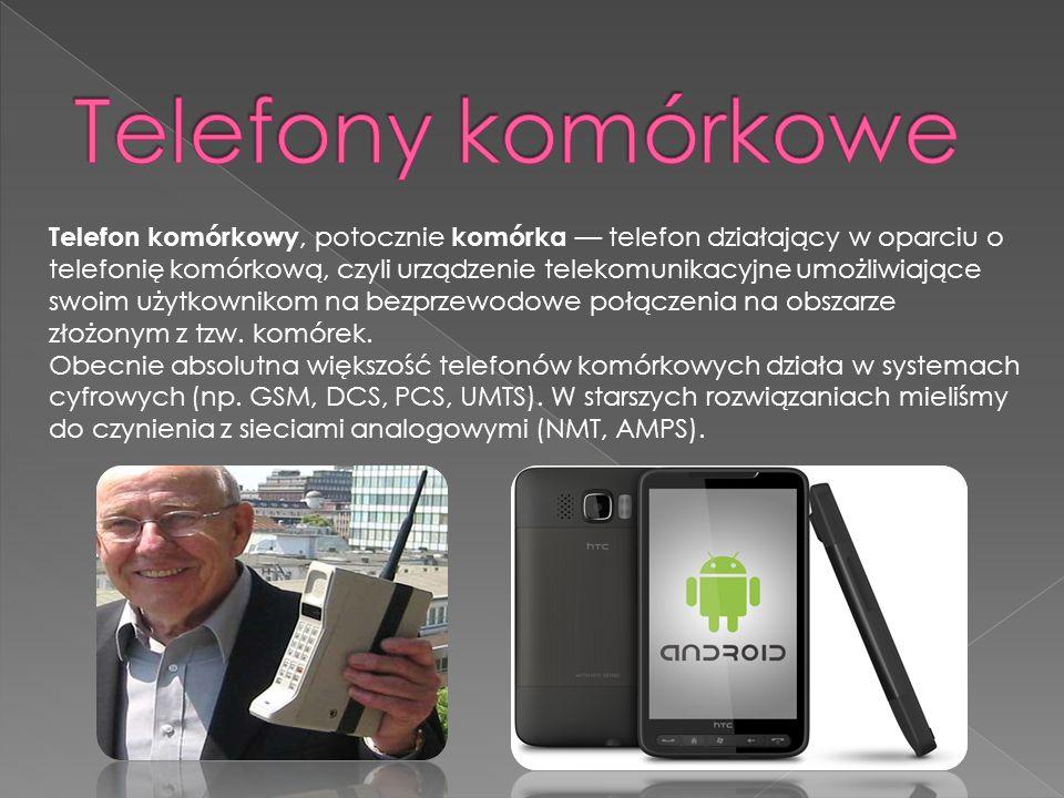 Telefon komórkowy, potocznie komórka telefon działający w oparciu o telefonię komórkową, czyli urządzenie telekomunikacyjne umożliwiające swoim użytkownikom na bezprzewodowe połączenia na obszarze złożonym z tzw.