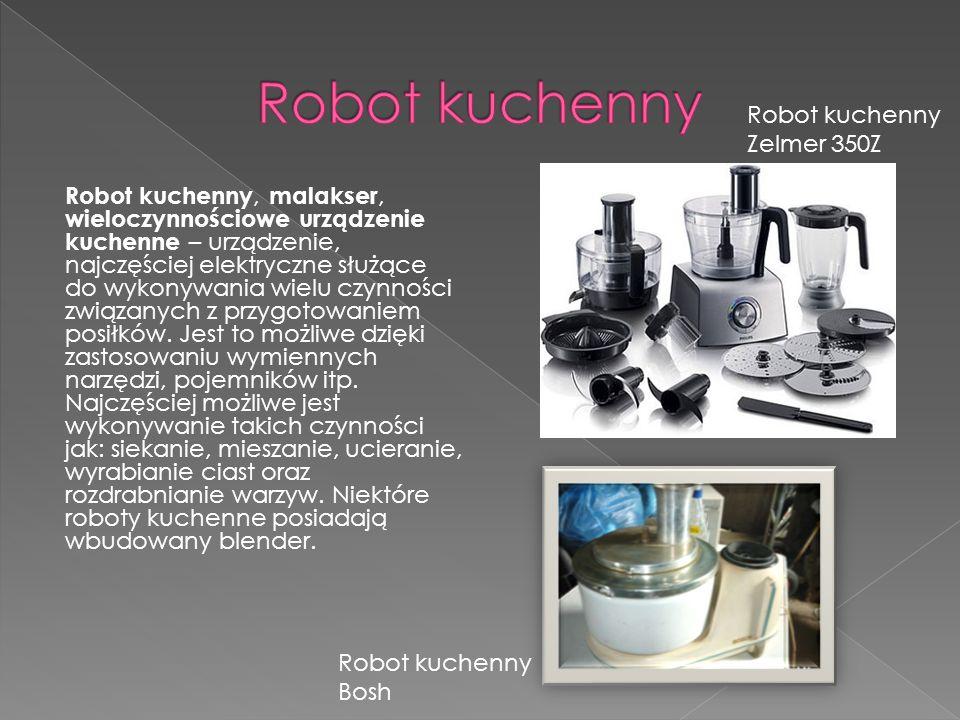 Robot kuchenny, malakser, wieloczynnościowe urządzenie kuchenne – urządzenie, najczęściej elektryczne służące do wykonywania wielu czynności związanyc