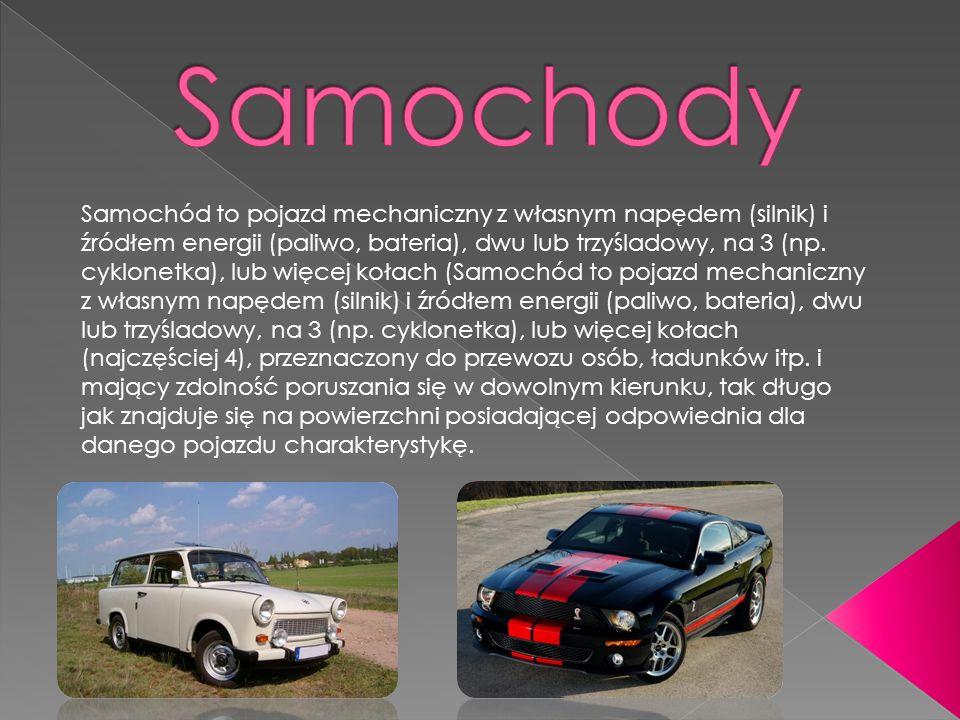 Samochód to pojazd mechaniczny z własnym napędem (silnik) i źródłem energii (paliwo, bateria), dwu lub trzyśladowy, na 3 (np. cyklonetka), lub więcej