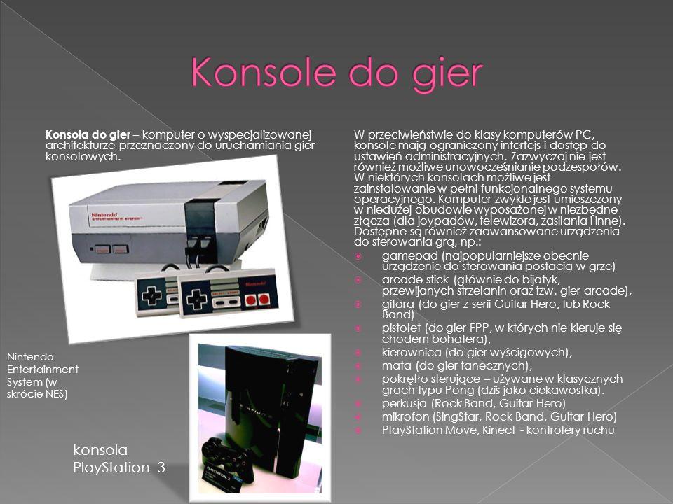 Konsola do gier – komputer o wyspecjalizowanej architekturze przeznaczony do uruchamiania gier konsolowych.