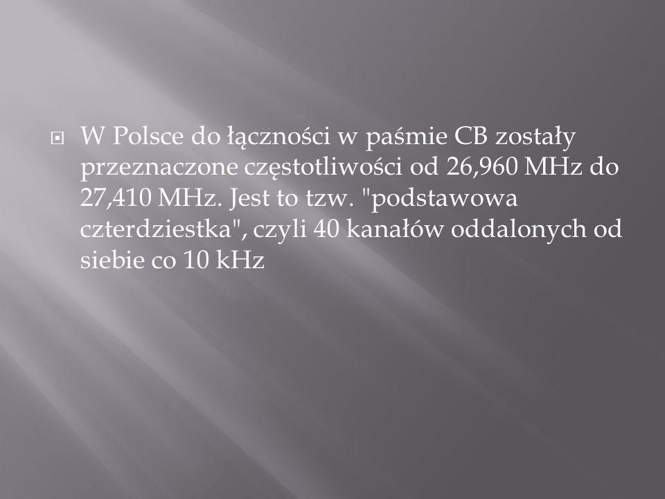 W Polsce do łączności w paśmie CB zostały przeznaczone częstotliwości od 26,960 MHz do 27,410 MHz. Jest to tzw.