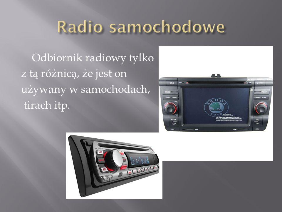 Odbiornik radiowy tylko z tą różnicą, że jest on używany w samochodach, tirach itp.