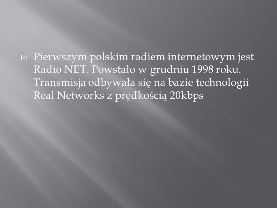 Pierwszym polskim radiem internetowym jest Radio NET. Powstało w grudniu 1998 roku. Transmisja odbywała się na bazie technologii Real Networks z prędk