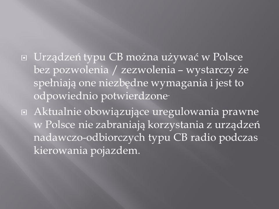 Urządzeń typu CB można używać w Polsce bez pozwolenia / zezwolenia – wystarczy że spełniają one niezbędne wymagania i jest to odpowiednio potwierdzone