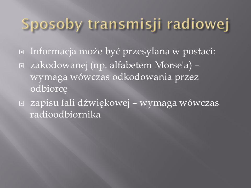 Informacja może być przesyłana w postaci: zakodowanej (np. alfabetem Morse'a) – wymaga wówczas odkodowania przez odbiorcę zapisu fali dźwiękowej – wym